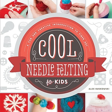 Cool Needle Felting for Kids:: A Fun and Creative Introduction to Fiber Art