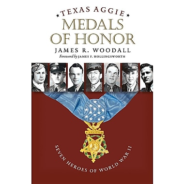 Texas Aggie Medals of Honor: Seven Heroes of World War II