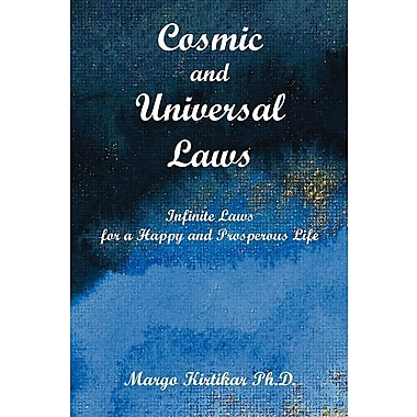 Cosmic and Universal Laws: Infinite Laws for a Happy and Prosperous Life