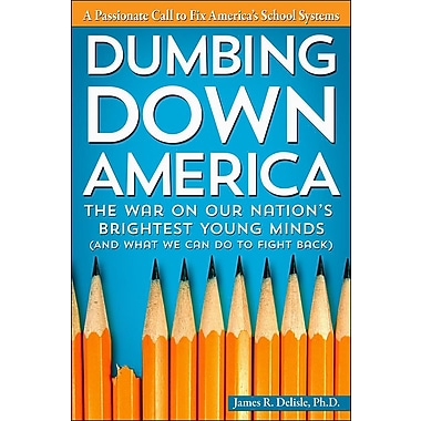 Dumbing Down America: The War on Our Nation's Brightest Young Minds (and What We Can Do to Fight Back)