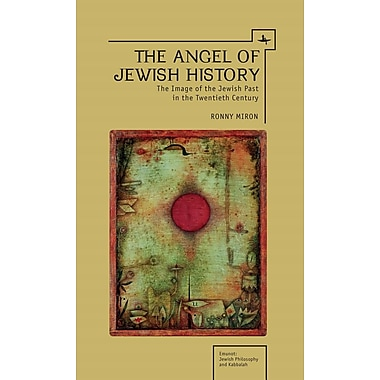 The Angel of Jewish History: The Image of the Jewish Past in the Twentieth Century