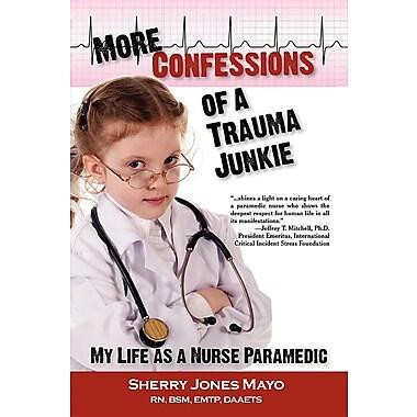 More Confessions of a Trauma Junkie: My Life as a Nurse Paramedic