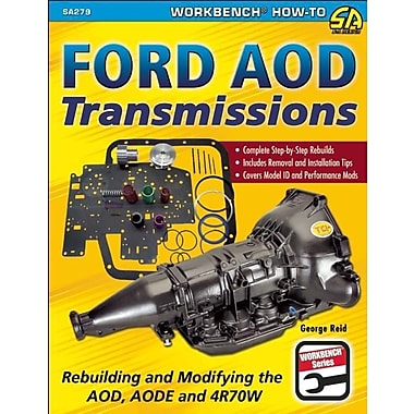 Ford AOD Transmissions: Rebuilding and Modifying the AOD, AODE and 4R70W