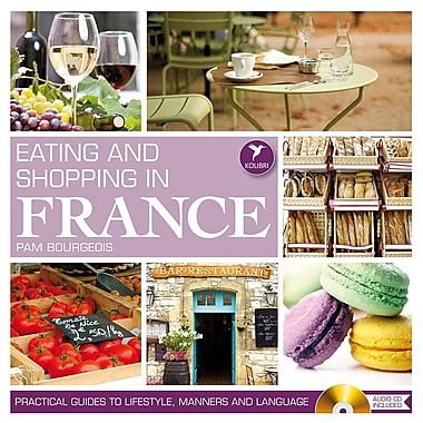 Eating and Shopping in France: Practical Guides to Lifestyle, Manners and Languages [With CD (Audio)]