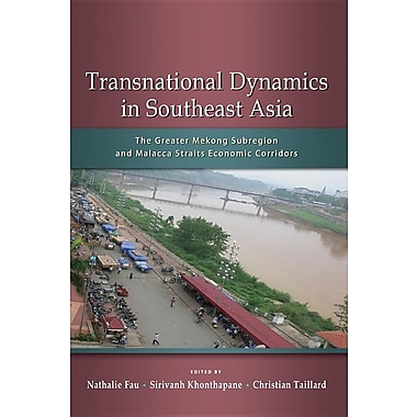Transnational Dynamics in Southeast Asia: The Greater Mekong Subregion and Malacca Straits Economic Corridors