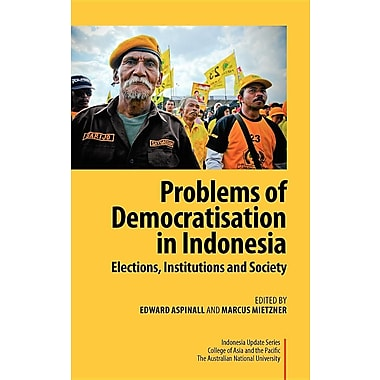 Problems of Democratisation in Indonesia: Elections, Institutions and Society
