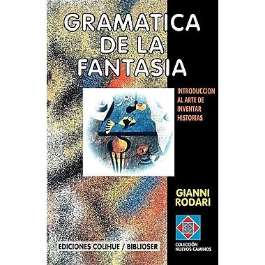 Gramatica de la Fantasia: Introduccion al Arte de Inventar Historias