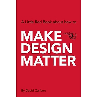 Make Design Matter: A Little Red Book about How to