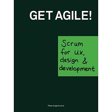 Get Agile!: Scrum for UX, Design & Development