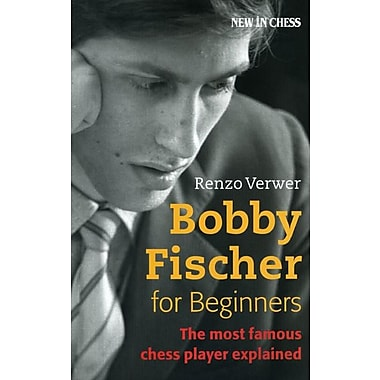 Bobby Fischer for Beginners: The Most Famous Chess Player Explained