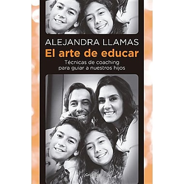 El Arte de Educar: Tecnicas de Coaching Para Guiar A Nuestros Hijos = The Art of Educating