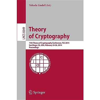 Theory of Cryptography: 11th International Conference, Tcc 2014, San Diego, CA, USA, February 24-26, 2014, Proceedings