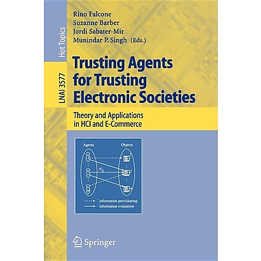 Trusting Agents for Trusting Electronic Societies: Theory and Applications in Hci and E-Commerce