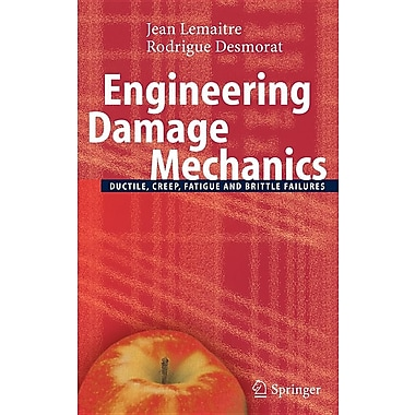 Engineering Damage Mechanics: Ductile, Creep, Fatigue and Brittle Failures