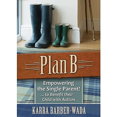 Plan B: Empowering the Single Parent . . . to Benefit Their Child with Autism