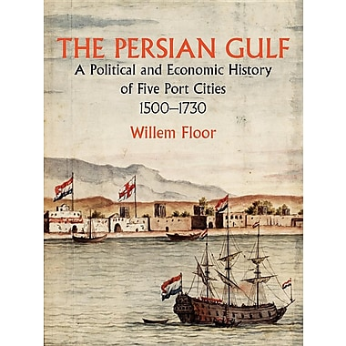 The Persian Gulf: A Political and Economic History of Five Port Cities 1500-1730