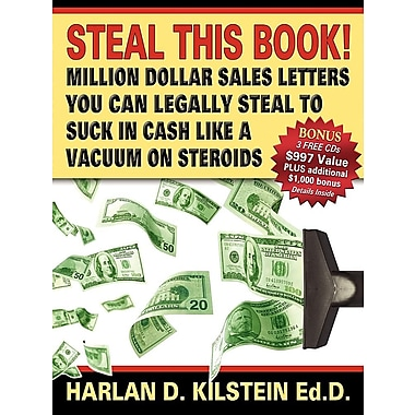 Steal This Book!: Million Dollar Sales Letters You Can Legally Steal to Suck in Cash Like a Vacuum on