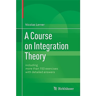 A Course on Integration Theory: Including More Than 150 Exercises with Detailed Answers