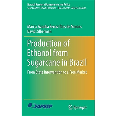 Production of Ethanol from Sugarcane in Brazil: From State Intervention to a Free Market