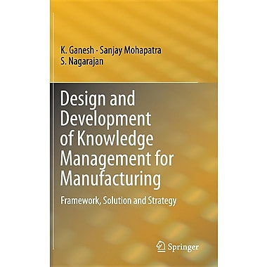 Design and Development of Knowledge Management for Manufacturing: Framework, Solution and Strategy
