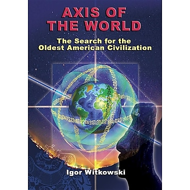 Axis of the World: The Search for the Oldest American Civilization