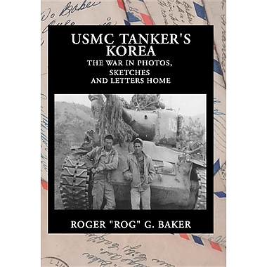 USMC Tanker's Korea: The War in Photos, Sketches and Letters Home