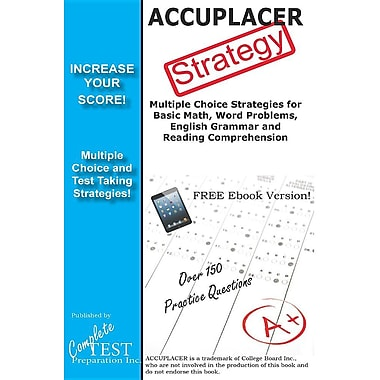 Accuplacer Strategy: Winning Multiple Choice Strategies for the Accuplacer Exam