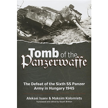Tomb of the Panzerwaffe: The Defeat of the 6th SS Panzer Army in Hungary 1945