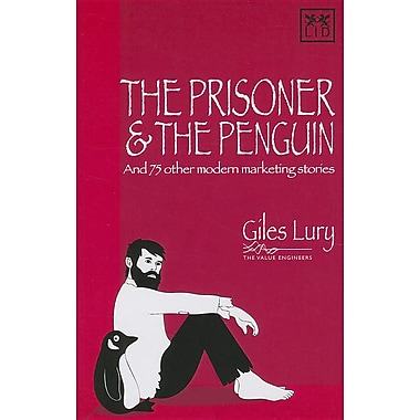The Prisoner and the Penguin: And 75 Other Marketing Stories