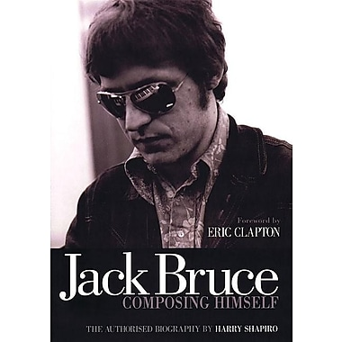 Jack Bruce Composing Himself: The Authorised Biography