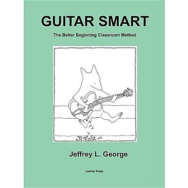 Guitar Smart: The Better Beginning Classroom Method