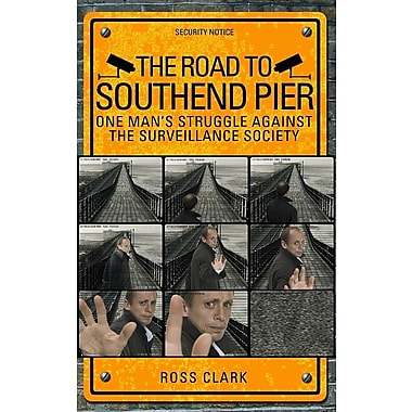 The Road to Southend Pier: One Man's Struggle Against the Surveillance Society