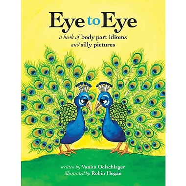 Eye to Eye: A Book of Body Part Idioms and Silly Pictures