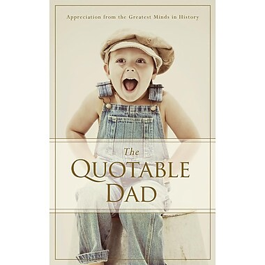 The Quotable Dad: Appreciation from the Greatest Minds in History