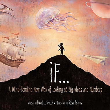 If...: A Mind-Bending New Way of Looking at Big Ideas and Numbers