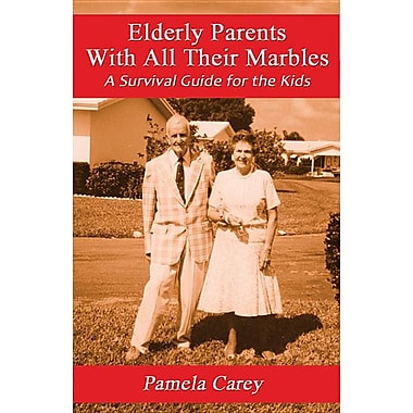 Elderly Parents with All Their Marbles: A Survival Guide for the Kids