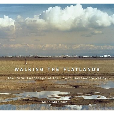 Walking the Flatlands: The Rural Landscape of the Lower Sacramento Valley