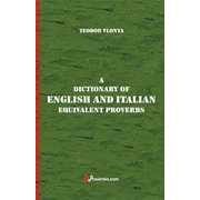 A Dictionary of English and Italian: Equivalent Proverbs