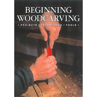 Beginning Woodcarving: Projects * Techniques * Tools
