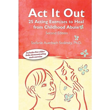 ACT It Out: 25 Acting Exercises to Heal from Childhood Abuse