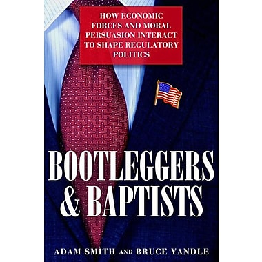 Bootleggers and Baptists: How Economic Forces and Moral Persuasion Interact to Shape Regulatory Politics