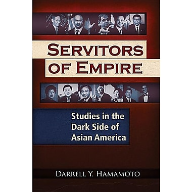 Servitors of Empire: Studies in the Dark Side of Asian America