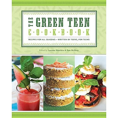 The Green Teen Cookbook: Recipes for All Seasons--Written by Teens, for Teens