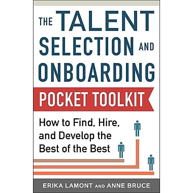 The Talent Selection and Onboarding Pocket Tool Kit: How to Find, Hire, and Develop the Best of the Best