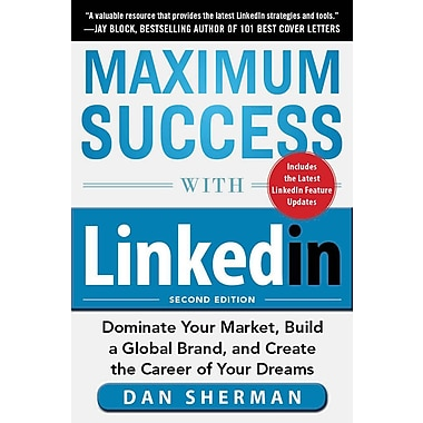 Maximum Success with LinkedIn: Dominate Your Market, Build a Global Brand, and Create the Career of Your Dreams