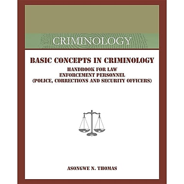 Basic Concepts in Criminology: Handbook for Law Enforcement Personnel (Police, Corrections and Security Officers)