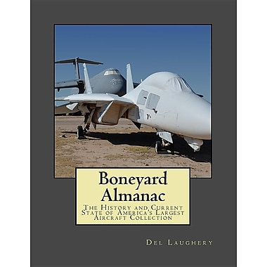 Boneyard Almanac: The History and Current State of America's Largest Aircraft Collection