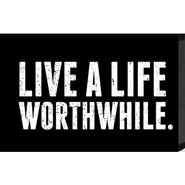 Artistic Reflections Just Sayin 'Live a Life Worthwhile' by Tonya Textual Art