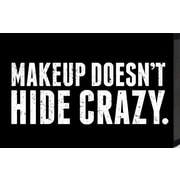 Artistic Reflections Just Sayin 'Makeup Doesn't Hide Crazy' by Tonya Textual Plaque