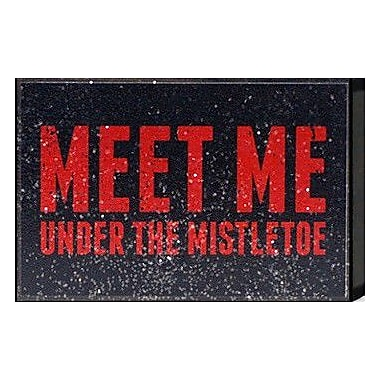 Artistic Reflections Just Sayin 'Meet Me Under the Mistletoe' by Tonya Textual Art